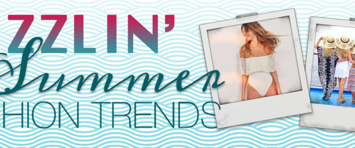 Sizzlin' Summer Fashion Trends