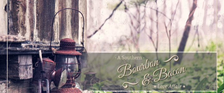 Bourbon & Bacon – A Southern Love Affair